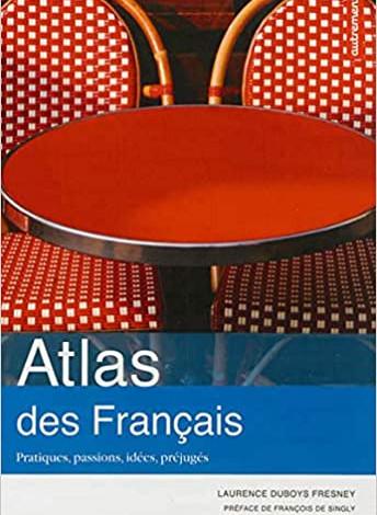 Atlas des français : Pratiques, passions, idées, préjugés