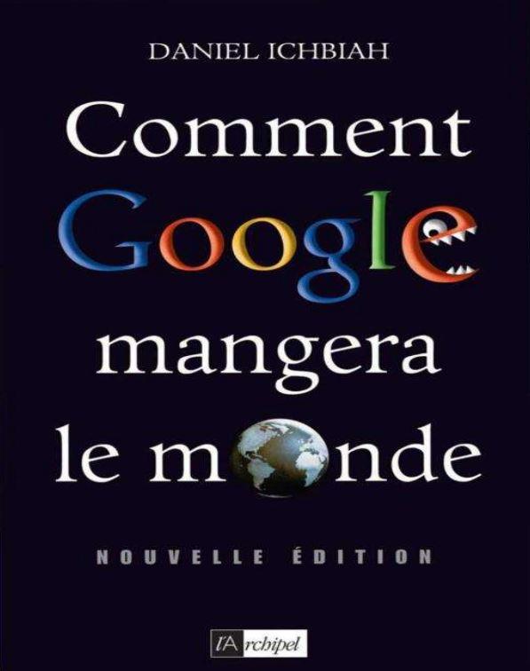 Comment Google mangera le monde de Daniel Ichbiah