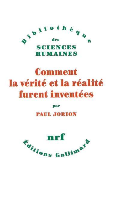 Comment la vérité et la réalité furent inventées de Paul Jorion