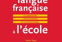 Enseigner la langue francaise à l'école - La grammaire, l'orthographe et la conjugaison
