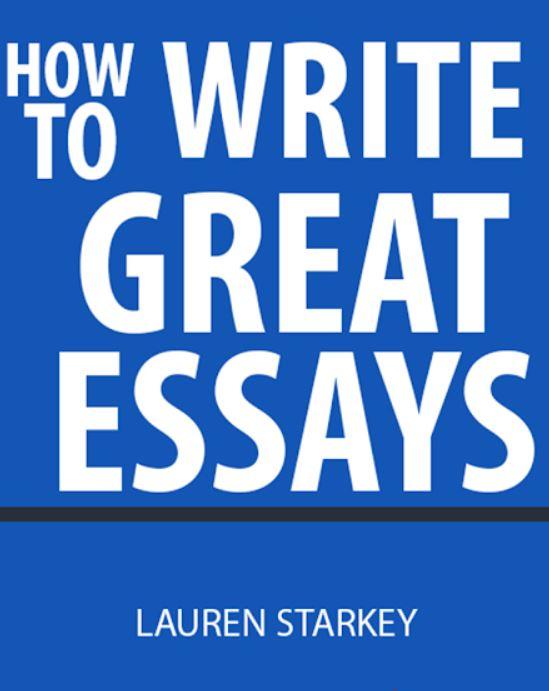 How to write great essays pdf By Lauren Starkey