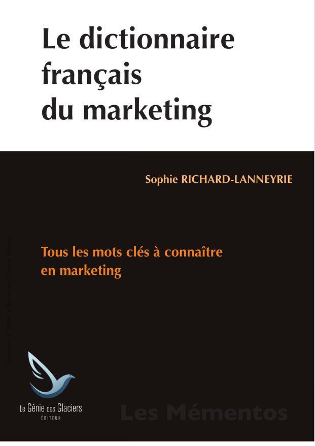 Le dictionnaire français du marketing - Sophie RICHARD-LANNEYRIE