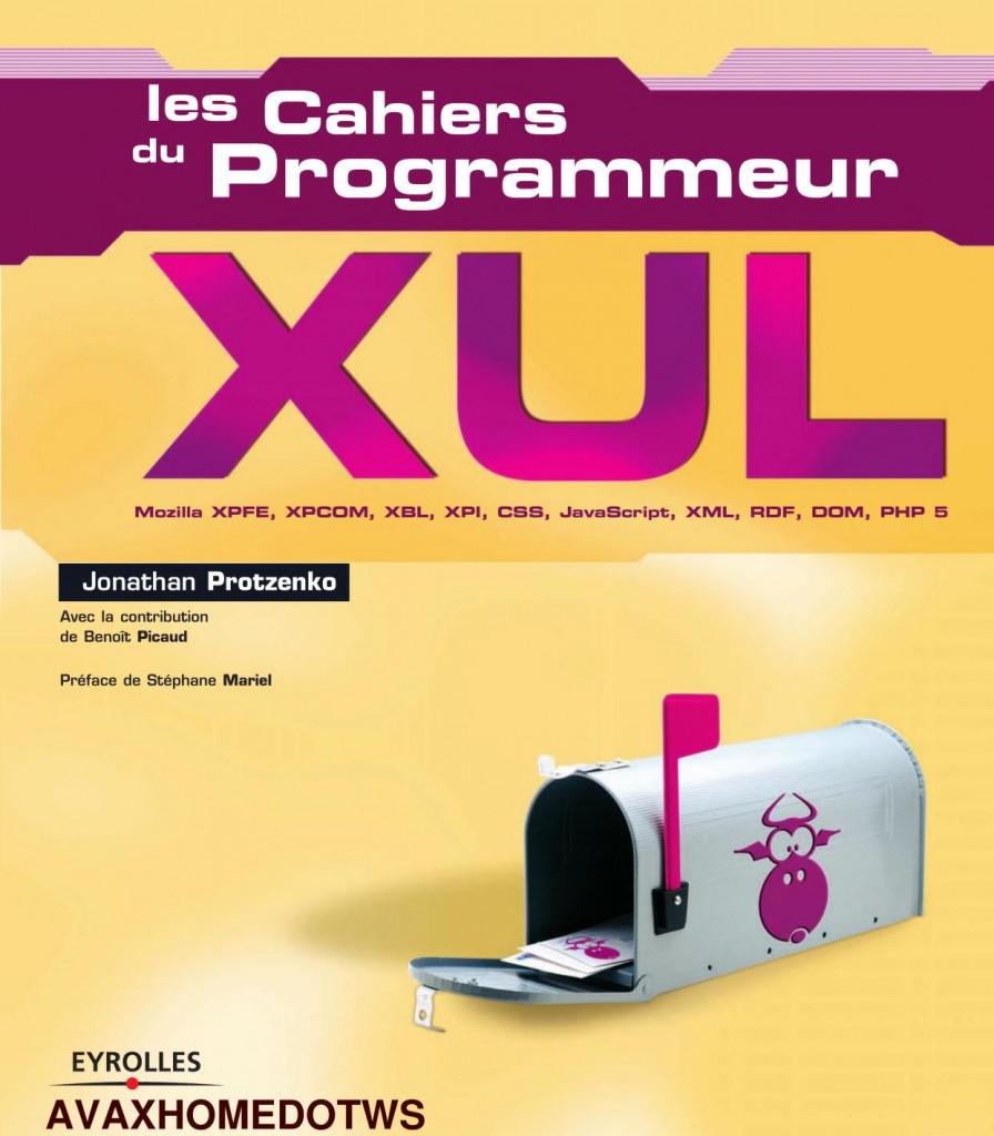 Les Cahiers Du Programmeur - XUL de Jonathan Protnzenko PDF Gratuit