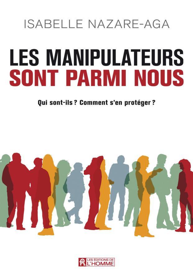 Les manipulateurs sont parmi nous: Qui sont-ils ? Comment s'en protéger ? en PDF