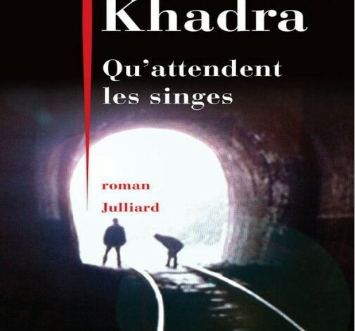 Qu'attendent Les Singes par Yasmina Khadra