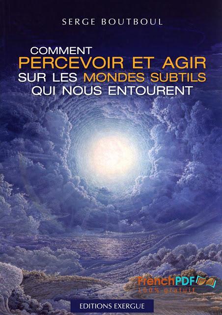 Serge Boutboul - Comment percevoir et agir sur les mondes subtils