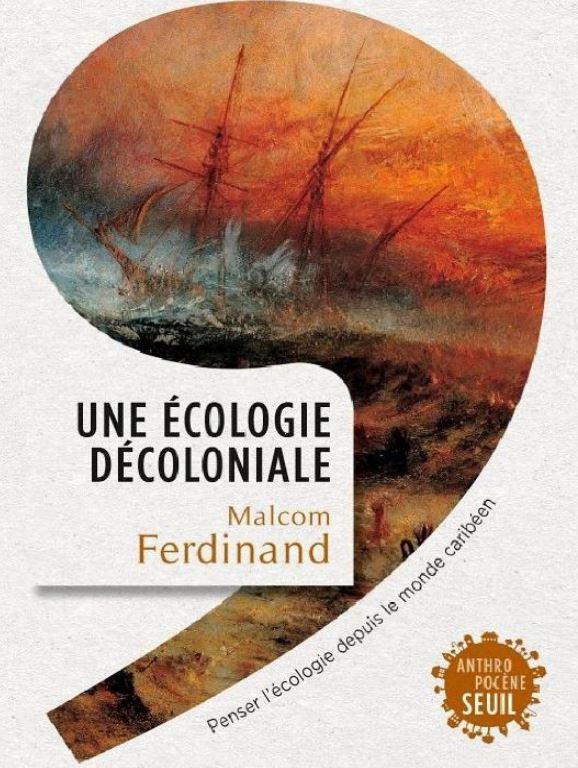 Une écologie décoloniale - Malcom Ferdinand