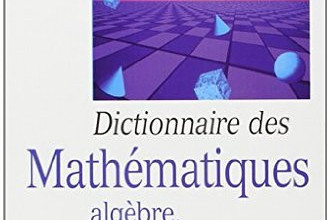 Dictionnaire des mathématiques algèbre, analyse, géométrie